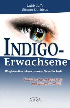 Indigo-Erwachsene. Wegbereiter einer neuen Gesellschaft (eBook, ePUB) - Jaffe, Kabir; Davidson, Ritama