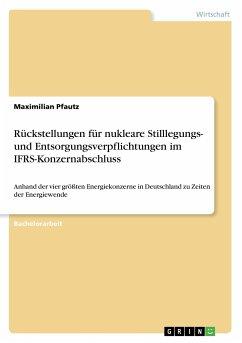 Rückstellungen für nukleare Stilllegungs- und Entsorgungsverpflichtungen im IFRS-Konzernabschluss
