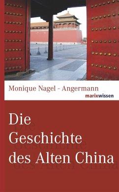 Die Geschichte des Alten China - Nagel-Angermann, Monique