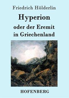 Hyperion oder der Eremit in Griechenland - Hölderlin, Friedrich