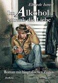 Im Alkohol ertrank die Liebe - Roman mit biografischen Zügen (eBook, ePUB)