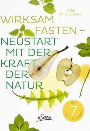 Wirksam fasten - Neustart mit der Kraft der Natur - Schwingshackl, Anika