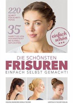 Die schönsten Frisuren einfach selbst gemacht - Iwanowa, Helena; Fischer, Sonja