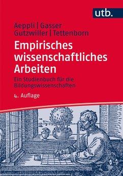 Empirisches wissenschaftliches Arbeiten - Aeppli, Jürg; Gasser, Luciano; Tettenborn Schärer, Annette; Gutzwiller, Eveline