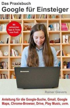 Das Praxisbuch Google für Einsteiger - Anleitun...