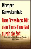 Time Travellers: Mit dem Trans-Time-Net durch die Zeit (eBook, ePUB)