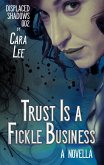 Trust Is a Fickle Business (displaced shadows, #2) (eBook, ePUB)