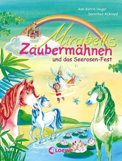 Mirabells Zaubermähnen und das Seerosen-Fest / Mirabells Zaubermähnen Bd.3 (eBook, ePUB) - Heger, Ann-Katrin