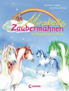 Mirabells Zaubermähnen im Regenbogenschloss / Mirabells Zaubermähnen Bd.1 (eBook, ePUB) - Heger, Ann-Katrin