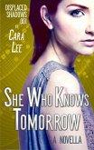 She Who Knows Tomorrow (displaced shadows, #1) (eBook, ePUB)
