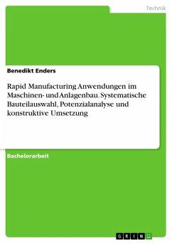 Rapid Manufacturing Anwendungen im Maschinen- und Anlagenbau. Systematische Bauteilauswahl, Potenzialanalyse und konstruktive Umsetzung (eBook, PDF)