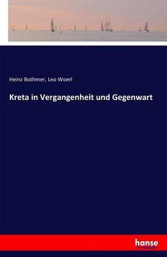 Kreta in Vergangenheit und Gegenwart - Bothmer, Heinz; Woerl, Leo