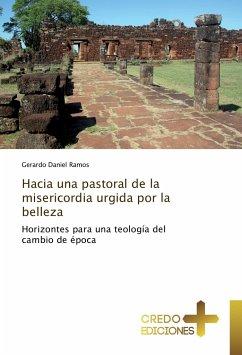 Hacia una pastoral de la misericordia urgida por la belleza - Ramos, Gerardo Daniel