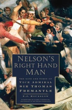 Nelson's Right Hand Man: The Life and Times of Vice Admiral Sir Thomas Fremantle - Hounslow, E. J.