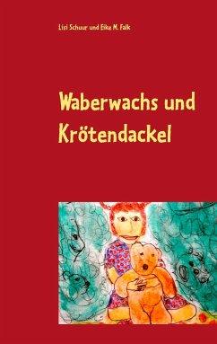 Waberwachs und Krötendackel - Schuur, Lisi; Falk, Eike M.