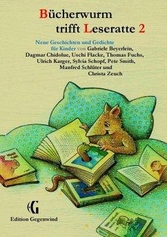 Bücherwurm trifft Leseratte 2 (eBook, ePUB) - Beyerlein, Gabriele; Chidolue, Dagmar; Flacke, Uschi; Fuchs, Thomas; Karger, Ulrich; Schlüter, Manfred; Smith, Pete; Schopf, Syliva; Zeuch, Christa