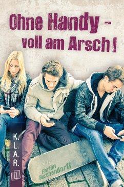 K.L.A.R.-Taschenbuch: Ohne Handy - voll am Arsch! (eBook, ePUB) - Buschendorff, Florian