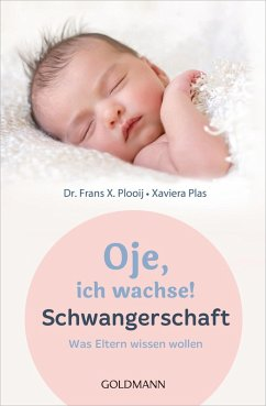 Oje, ich wachse! Schwangerschaft (eBook, ePUB) - Plooij, Frans X.; Plooij, Xaviera