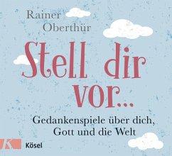 Stell dir vor ... (eBook, ePUB) - Oberthür, Rainer