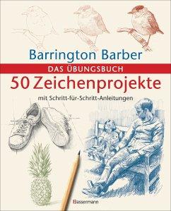 50 Zeichenprojekte mit Schritt-für-Schritt-Anleitungen (eBook, ePUB) - Barber, Barrington