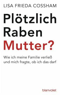 Plötzlich Rabenmutter? (eBook, ePUB) - Cossham, Lisa Frieda