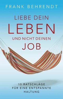 Liebe dein Leben und nicht deinen Job. (eBook, ePUB) - Behrendt, Frank