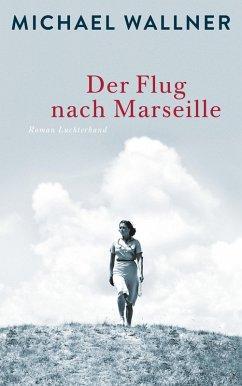 Der Flug nach Marseille (eBook, ePUB) - Wallner, Michael