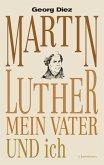 Martin Luther, mein Vater und ich (eBook, ePUB)