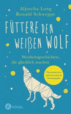 Füttere den weißen Wolf (eBook, ePUB) - Schweppe, Ronald; Long, Aljoscha