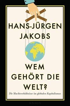 Wem gehört die Welt? (eBook, ePUB) - Jakobs, Hans-Jürgen