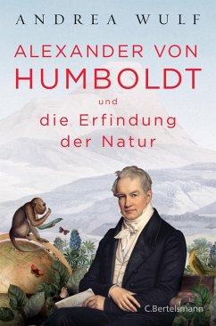 Alexander von Humboldt und die Erfindung der Natur (eBook, ePUB) - Wulf, Andrea