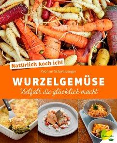 Natürlich koch ich! Wurzelgemüse (eBook, ePUB) - Schwarzinger, Yvonne