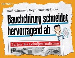 Bauchchirurg schneidet hervorragend ab (eBook, ePUB) - Heimann, Ralf; Homering-Elsner, Jörg