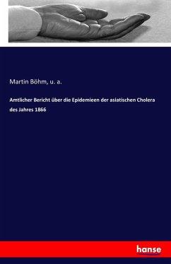Amtlicher Bericht über die Epidemieen der asiatischen Cholera des Jahres 1866