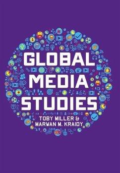 Global Media Studies - Miller, Toby;Kraidy, Marwan M.