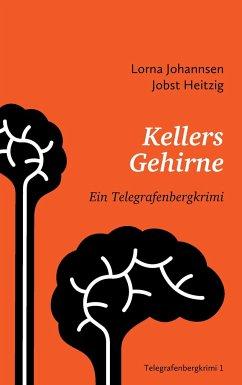 Kellers Gehirne - Johannsen, Lorna; Heitzig, Jobst