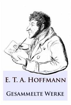 E. T. A. Hoffmann - Gesammelte Werke (eBook, ePUB)