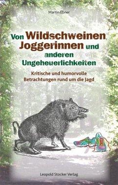 Von Wildschweinen, Joggerinnen und anderen Ungeheuerlichkeiten - Ebner, Martin