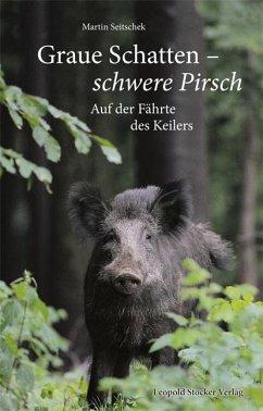 Graue Schatten - Schwere Pirsch - Seitschek, Martin