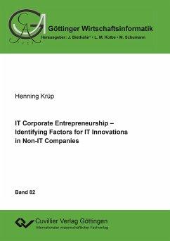 IT Corporate Entrepreneurship. Identifying Factors for IT Innovations in Non-IT Companies - Krüp, Henning