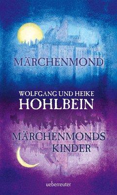 Märchenmond / Märchenmonds Kinder (eBook, ePUB) - Hohlbein, Heike; Hohlbein, Wolfgang