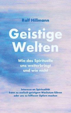 Geistige Welten - Wie das Spirituelle uns weiterbringt und wie nicht (eBook, ePUB) - Hillmann, Ralf