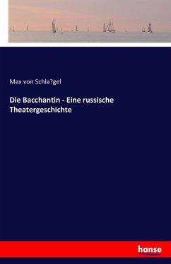 Die Bacchantin - Eine russische Theatergeschichte