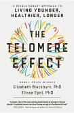 The Telomere Effect: A Revolutionary Approach to Living Younger, Healthier, Longer