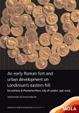 An Early Roman Fort and Urban Development on Londinium's Eastern Hill: Excavations at Plantation Place, City of London, 1997-2003