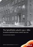 The Spitalfields Suburb 1539-C 1880: Excavations at Spitalfields Market, London E1, 1991-2007