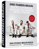 Heinz Strunk * Rocko Schamoni * Jacques Palminger: Drei Farben Braun - Das große Studio Braun Buch