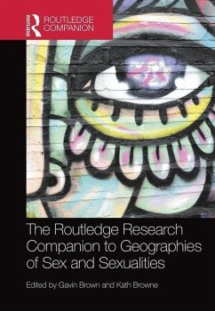 The Routledge Research Companion to Geographies of Sex and Sexualities - Brown, Gavin; Browne, Kath