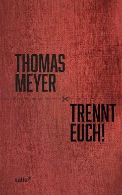 Trennt Euch! - Meyer, Thomas