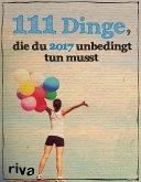 111 Dinge, die du 2017 unbedingt tun musst (eBook, ePUB)